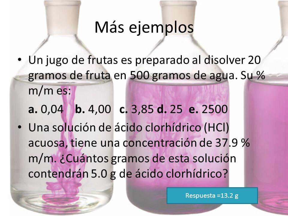 Más ejemplosUn jugo de frutas es preparado al disolver 20 gramos de fruta en 500 gramos de agua. Su % m/m es: