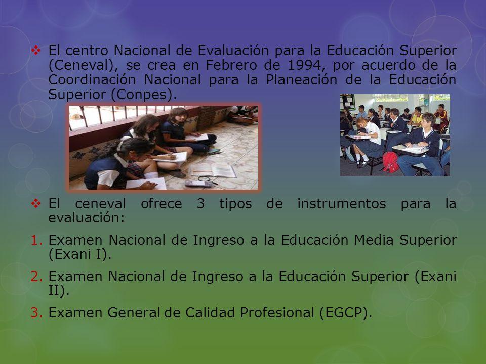 El centro Nacional de Evaluación para la Educación Superior (Ceneval), se crea en Febrero de 1994, por acuerdo de la Coordinación Nacional para la Planeación de la Educación Superior (Conpes).