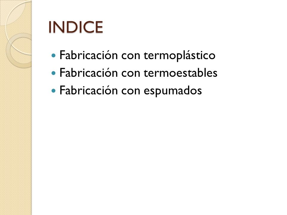 INDICE Fabricación con termoplástico Fabricación con termoestables