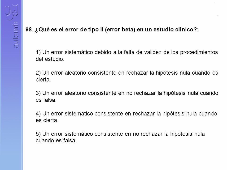 98. ¿Qué es el error de tipo II (error beta) en un estudio clínico :