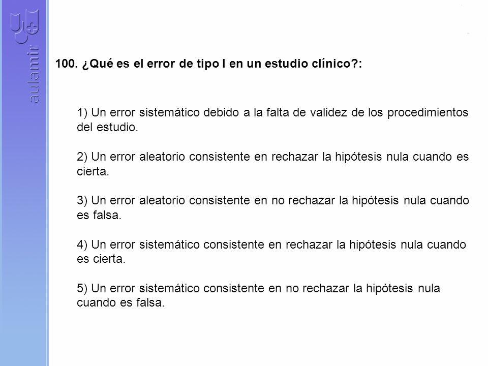 100. ¿Qué es el error de tipo I en un estudio clínico :