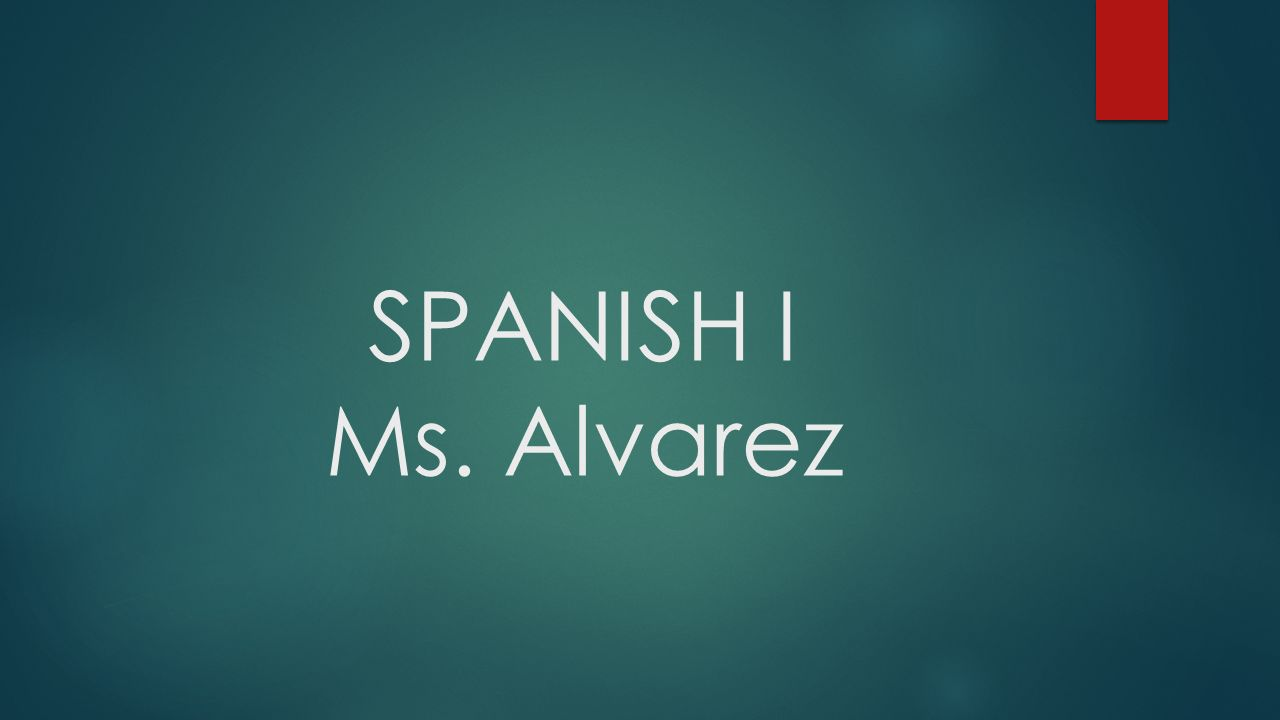 SPANISH I Ms. Alvarez