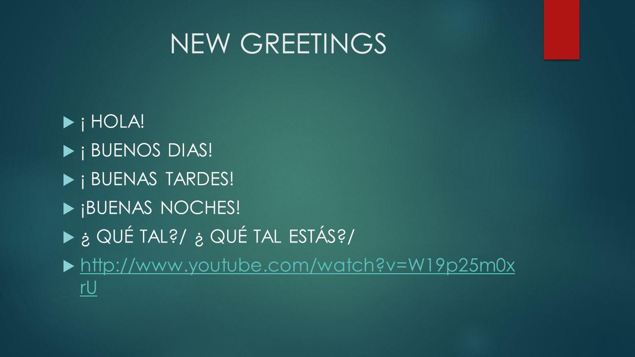 NEW GREETINGS ¡ HOLA! ¡ BUENOS DIAS! ¡ BUENAS TARDES! ¡BUENAS NOCHES!