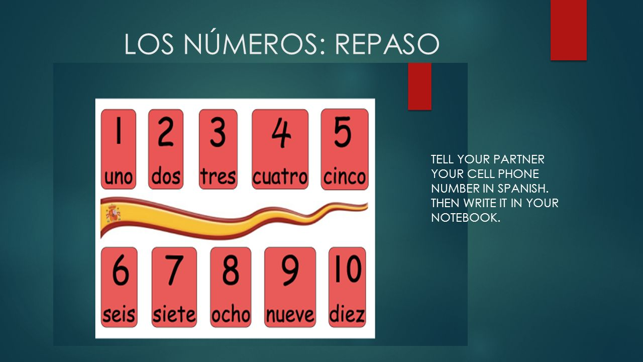 LOS NÚMEROS: REPASO TELL YOUR PARTNER YOUR CELL PHONE NUMBER IN SPANISH.