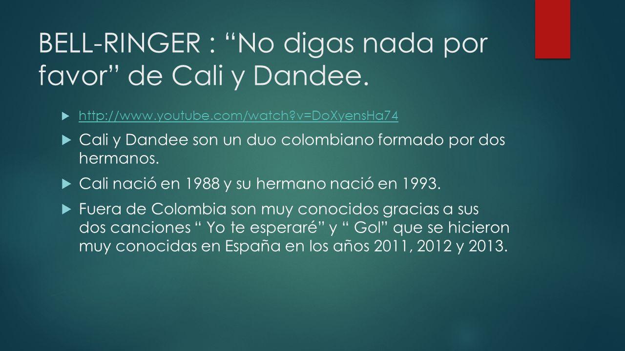 BELL-RINGER : No digas nada por favor de Cali y Dandee.