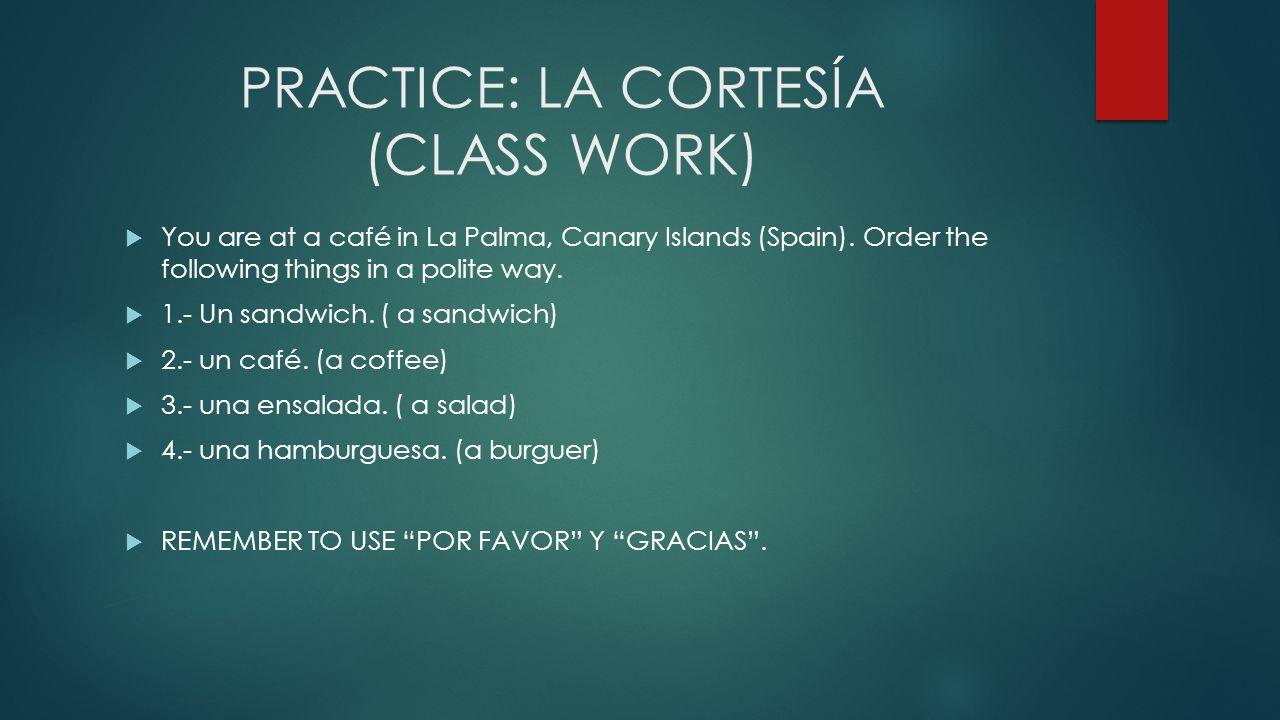 PRACTICE: LA CORTESÍA (CLASS WORK)