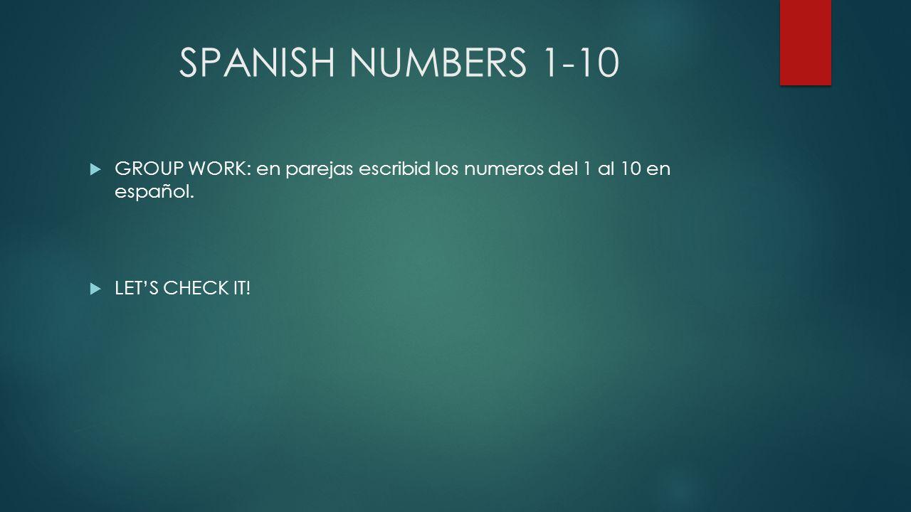 SPANISH NUMBERS 1-10 GROUP WORK: en parejas escribid los numeros del 1 al 10 en español.