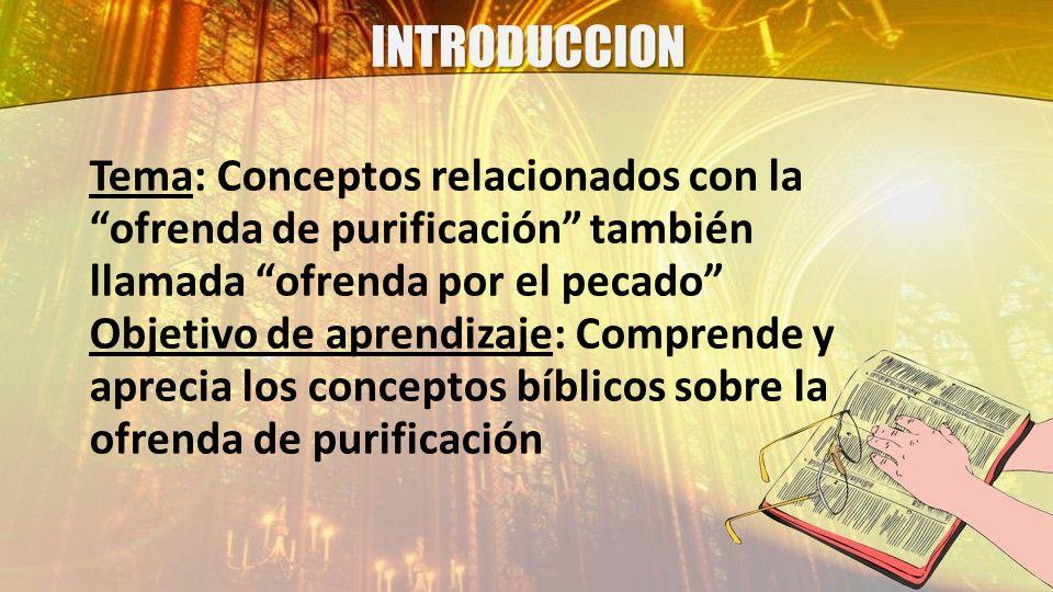 INTRODUCCION Tema: Conceptos relacionados con la ofrenda de purificación también llamada ofrenda por el pecado