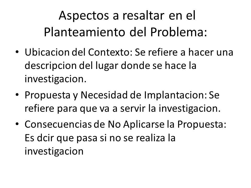 Aspectos a resaltar en el Planteamiento del Problema: