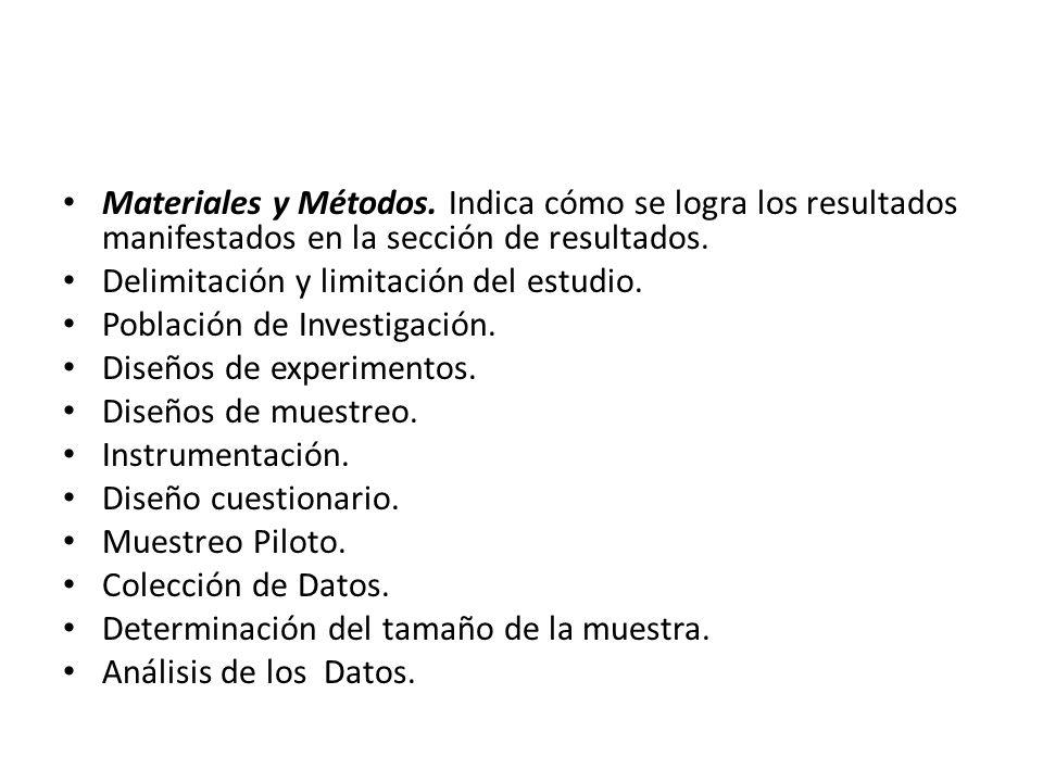 Materiales y Métodos. Indica cómo se logra los resultados manifestados en la sección de resultados.