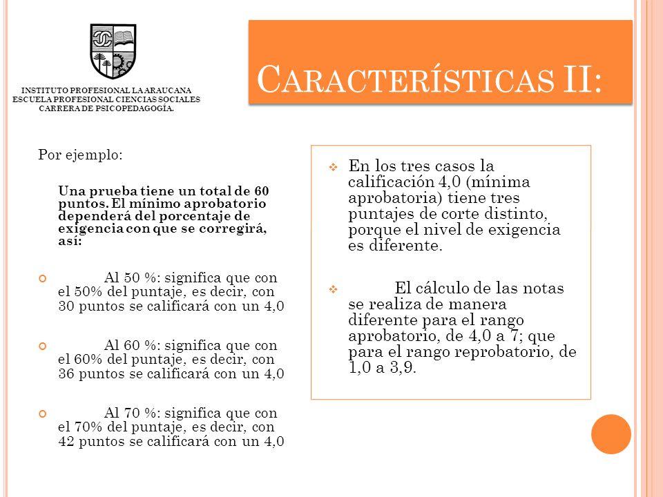 Características II: INSTITUTO PROFESIONAL LA ARAUCANA. ESCUELA PROFESIONAL CIENCIAS SOCIALES CARRERA DE PSICOPEDAGOGÍA.