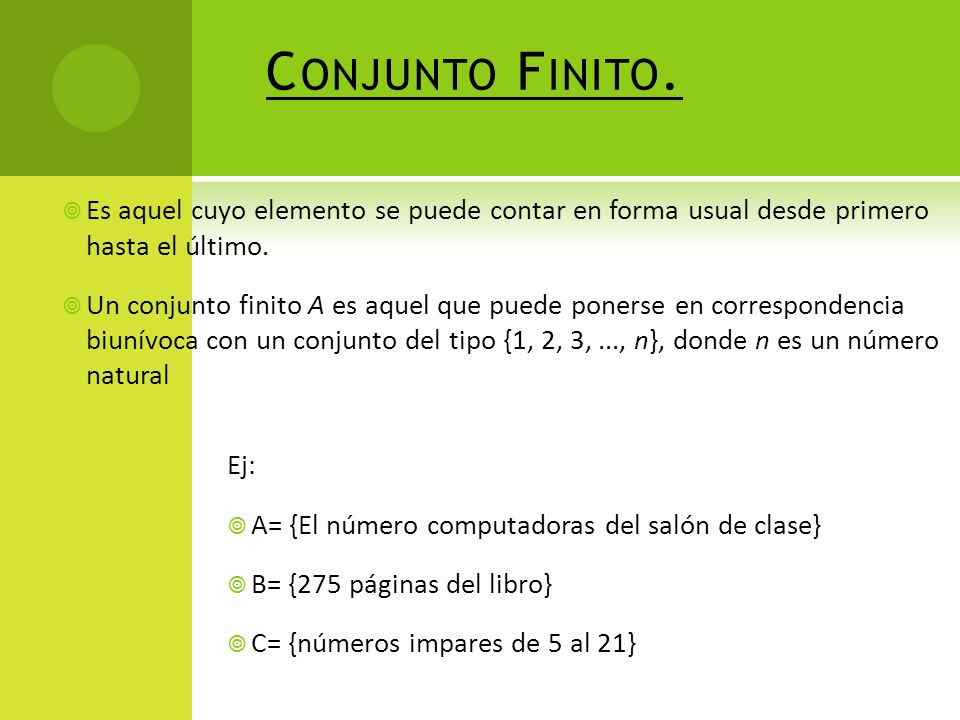 Conjunto Finito. Es aquel cuyo elemento se puede contar en forma usual desde primero hasta el último.