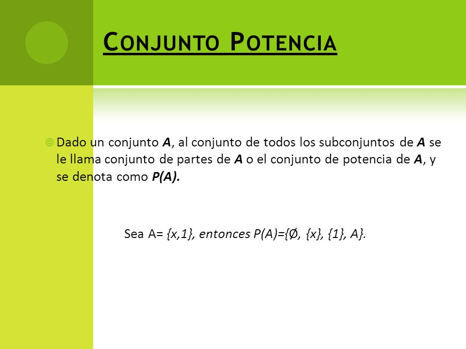 Sea A= {x,1}, entonces P(A)={Ø, {x}, {1}, A}.