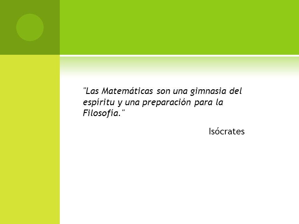 Las Matemáticas son una gimnasia del espíritu y una preparación para la Filosofía.