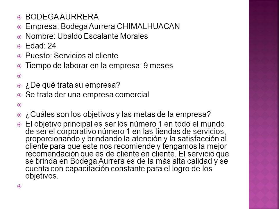 BODEGA AURRERA Empresa: Bodega Aurrera CHIMALHUACAN. Nombre: Ubaldo Escalante Morales. Edad: 24. Puesto: Servicios al cliente.