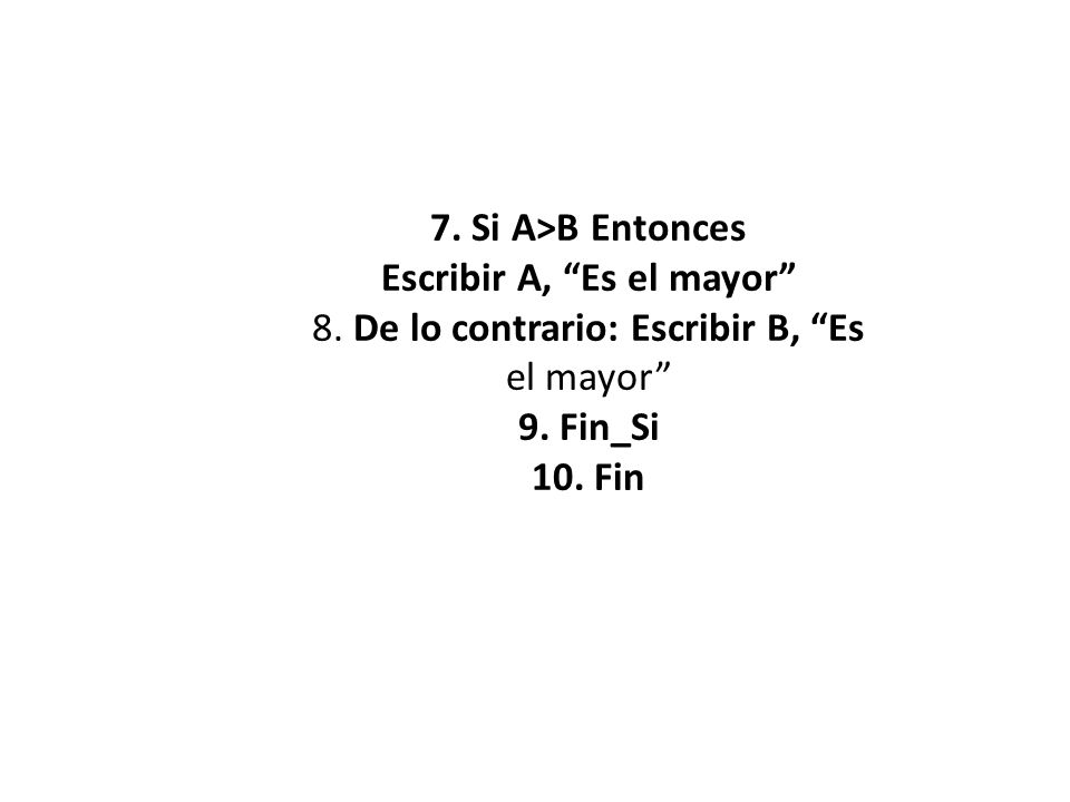 7. Si A>B Entonces Escribir A, Es el mayor 8
