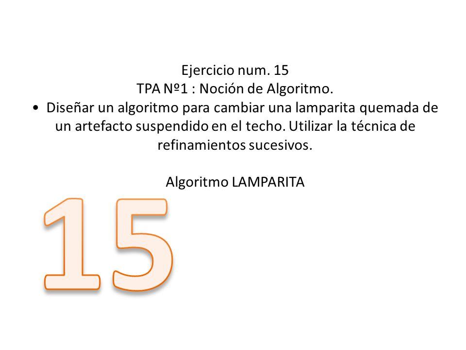 Ejercicio num. 15 TPA Nº1 : Noción de Algoritmo