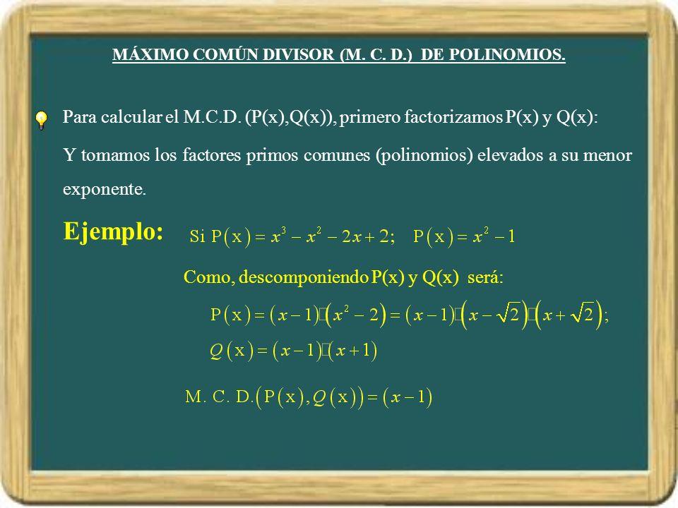MÁXIMO COMÚN DIVISOR (M. C. D.) DE POLINOMIOS.