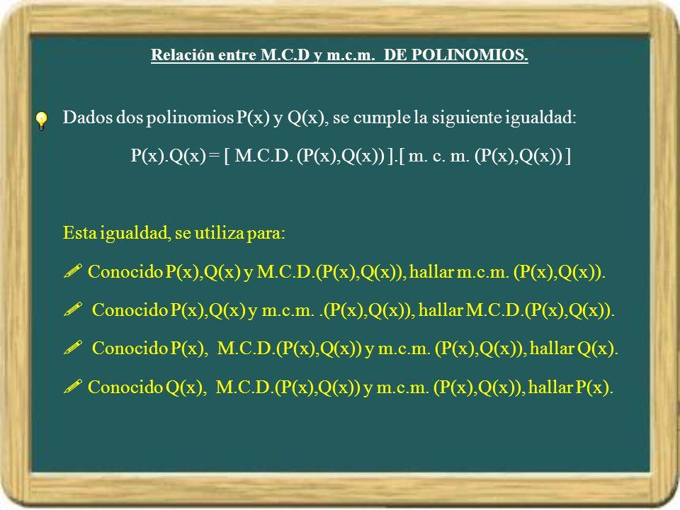 Relación entre M.C.D y m.c.m. DE POLINOMIOS.