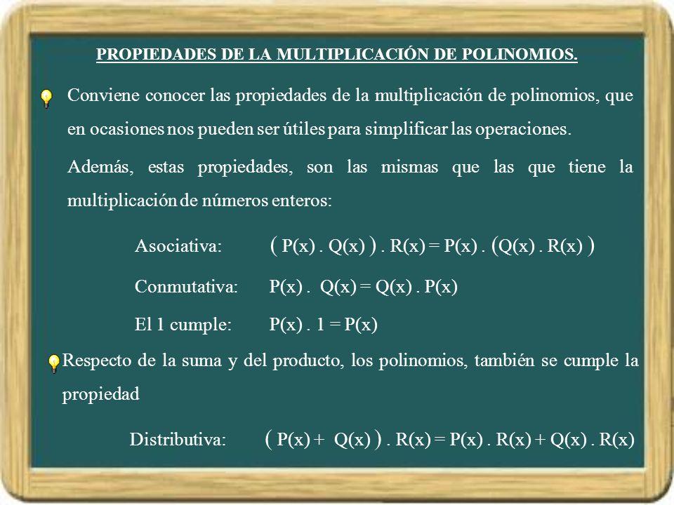 PROPIEDADES DE LA MULTIPLICACIÓN DE POLINOMIOS.