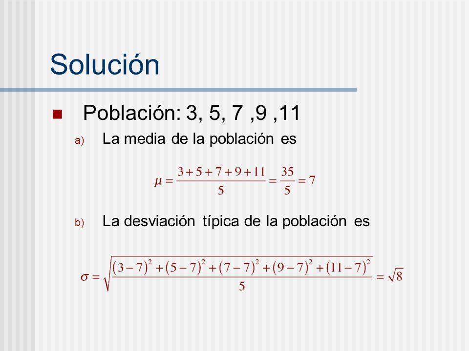 Solución Población: 3, 5, 7 ,9 ,11 La media de la población es