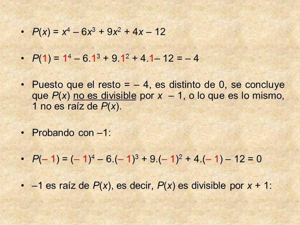 P(x) = x4 – 6x3 + 9x2 + 4x – 12 P(1) = 14 – 6.13 + 9.12 + 4.1– 12 = – 4.