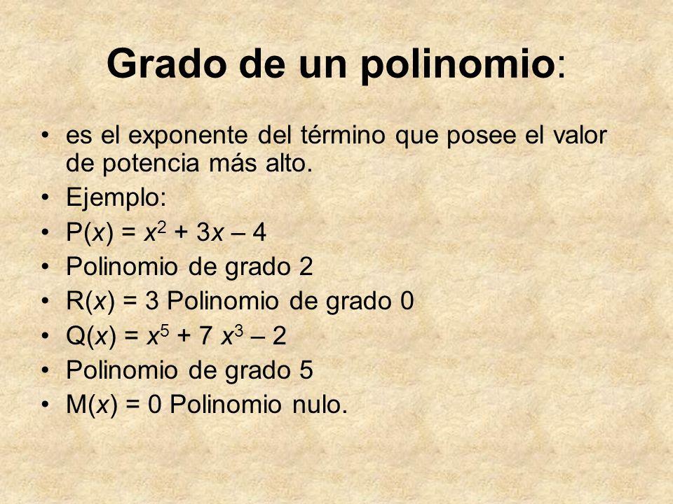Grado de un polinomio: es el exponente del término que posee el valor de potencia más alto. Ejemplo: