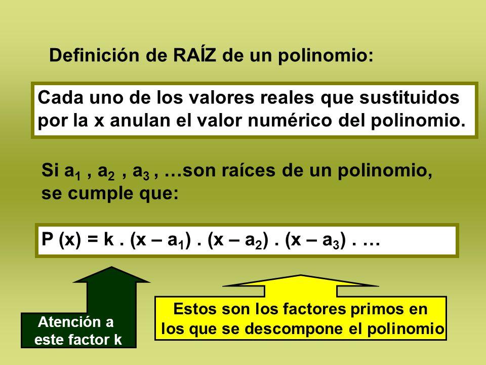 Estos son los factores primos en los que se descompone el polinomio
