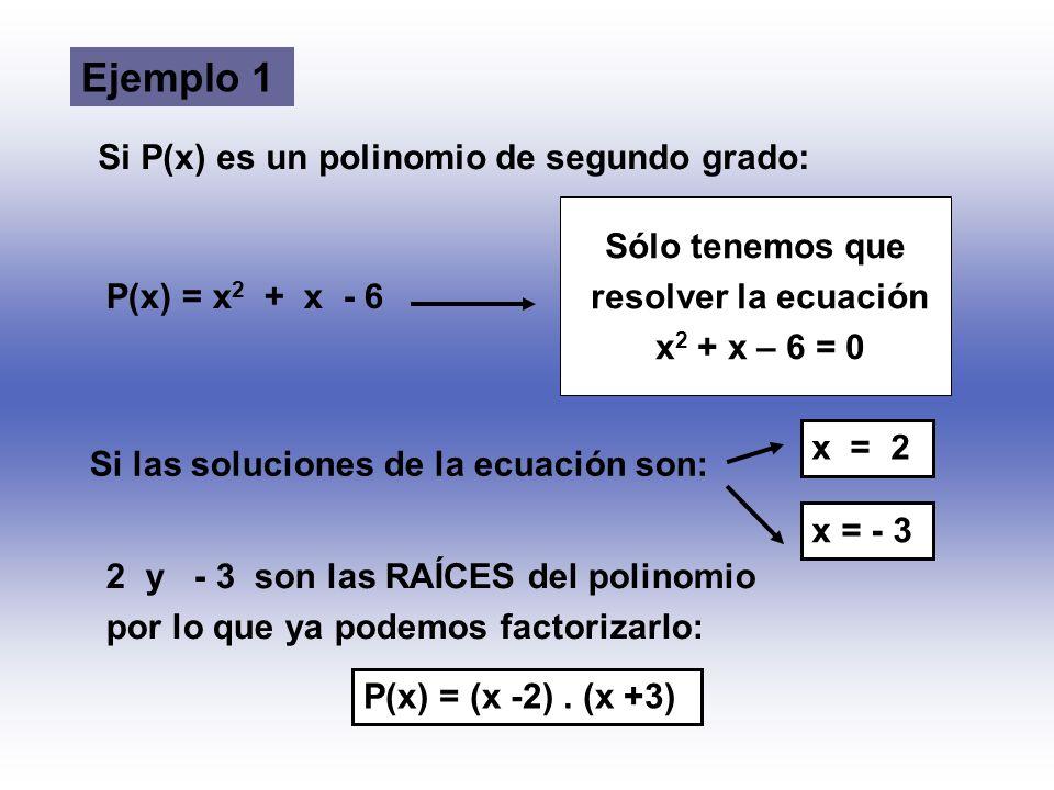 Ejemplo 1 Si P(x) es un polinomio de segundo grado: Sólo tenemos que
