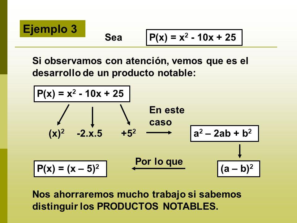 Ejemplo 3 Sea. P(x) = x2 - 10x + 25. Si observamos con atención, vemos que es el desarrollo de un producto notable: