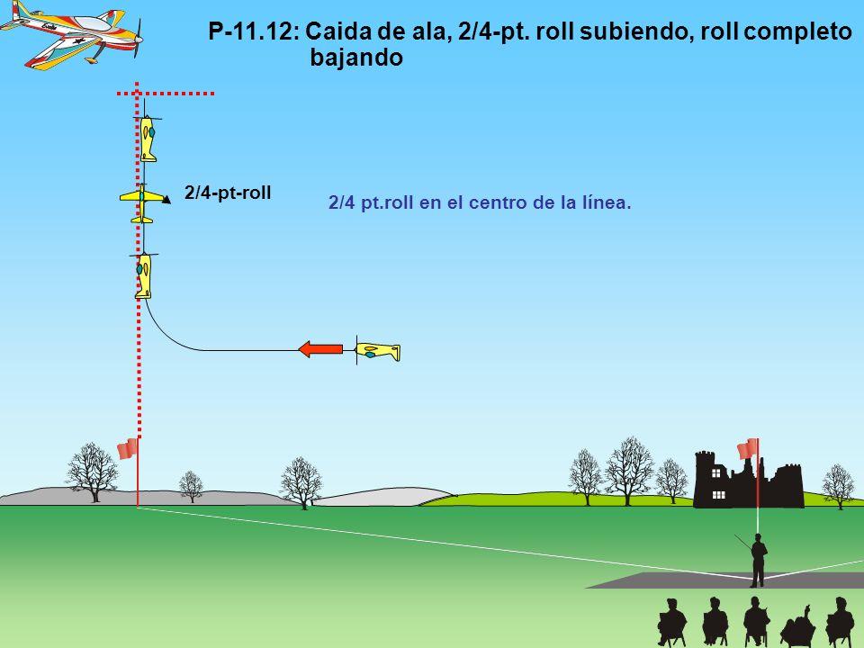 P-11.12: Caida de ala, 2/4-pt. roll subiendo, roll completo bajando