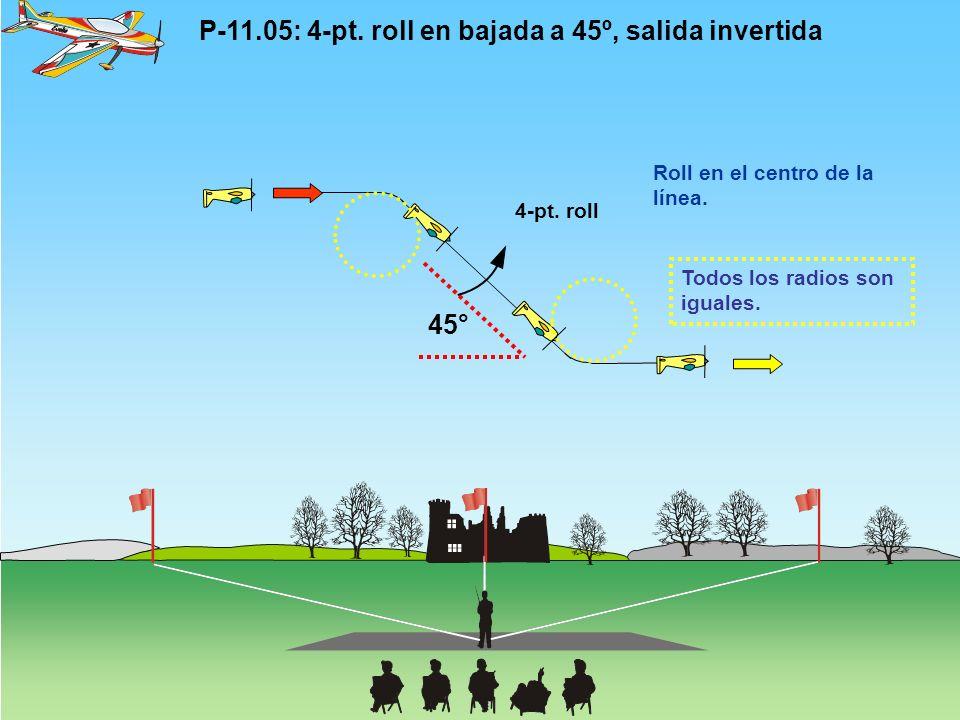 P-11.05: 4-pt. roll en bajada a 45º, salida invertida