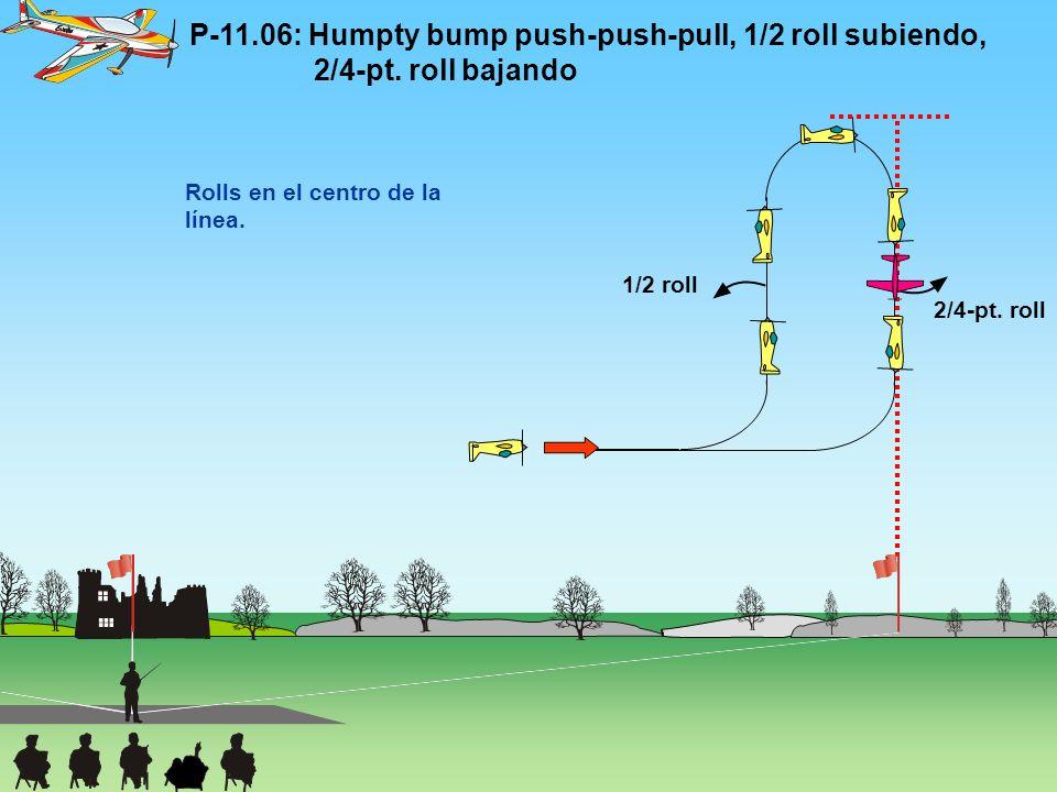 P-11. 06: Humpty bump push-push-pull, 1/2 roll subiendo,. 2/4-pt