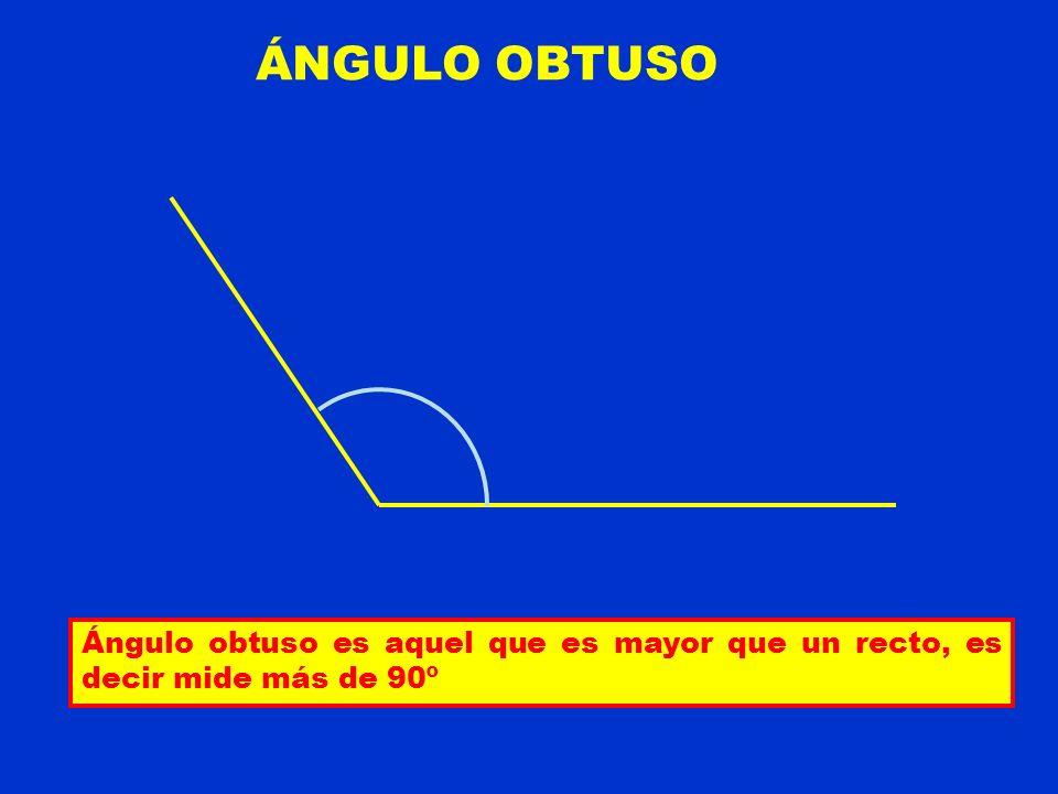 ÁNGULO OBTUSO Ángulo obtuso es aquel que es mayor que un recto, es decir mide más de 90º