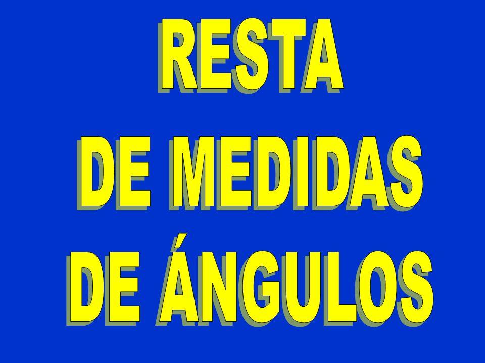 RESTA DE MEDIDAS DE ÁNGULOS
