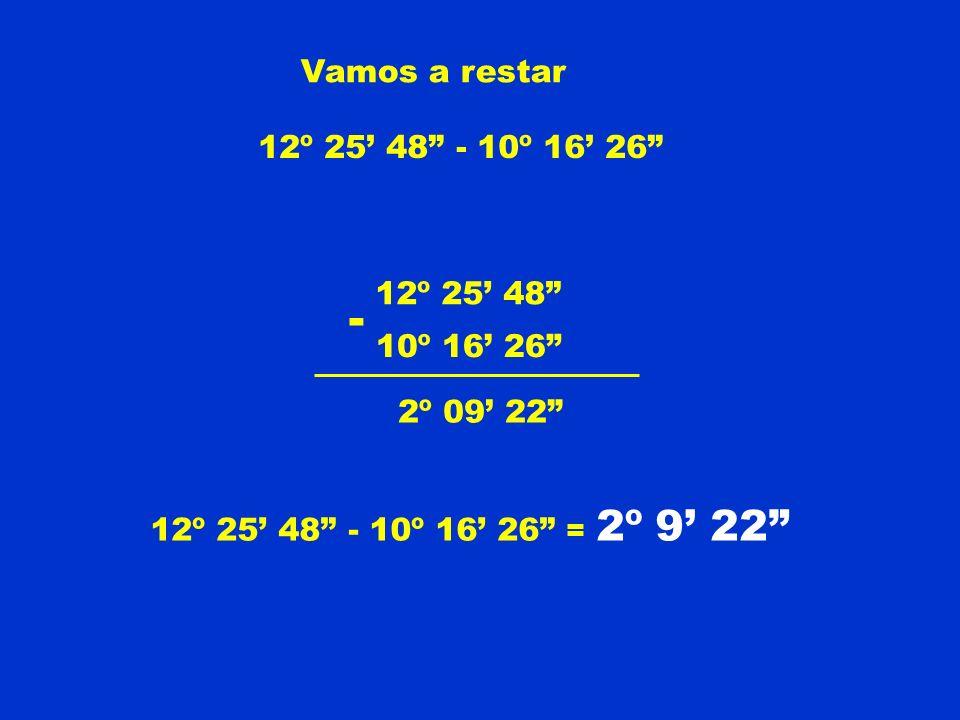 - Vamos a restar 12º 25' 48 - 10º 16' 26 12º 25' 48 10º 16' 26
