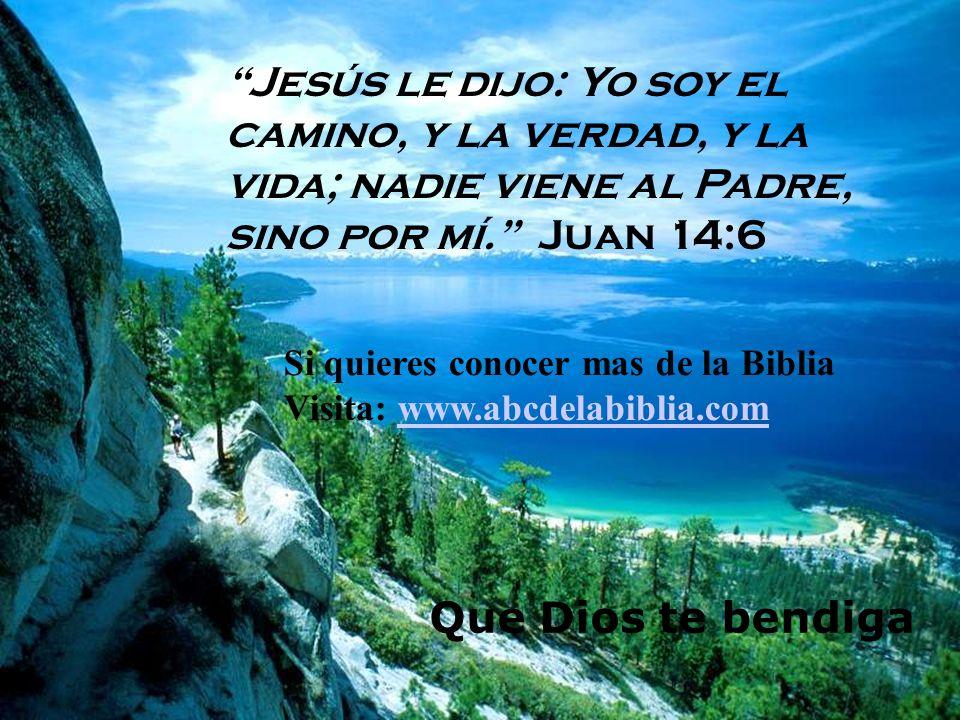 Jesús le dijo: Yo soy el camino, y la verdad, y la vida; nadie viene al Padre, sino por mí. Juan 14:6