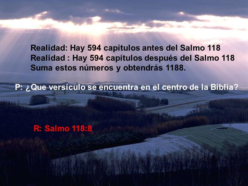 Realidad: Hay 594 capítulos antes del Salmo 118 Realidad : Hay 594 capítulos después del Salmo 118 Suma estos números y obtendrás 1188.