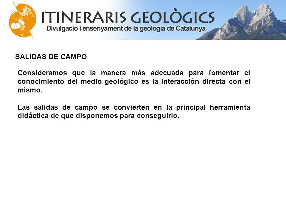 SALIDAS DE CAMPO Consideramos que la manera más adecuada para fomentar el conocimiento del medio geológico es la interacción directa con el mismo.