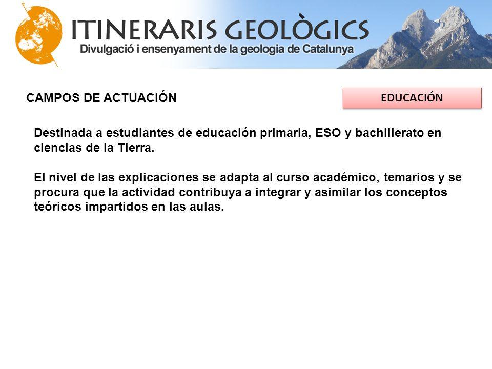CAMPOS DE ACTUACIÓN EDUCACIÓN. Destinada a estudiantes de educación primaria, ESO y bachillerato en ciencias de la Tierra.