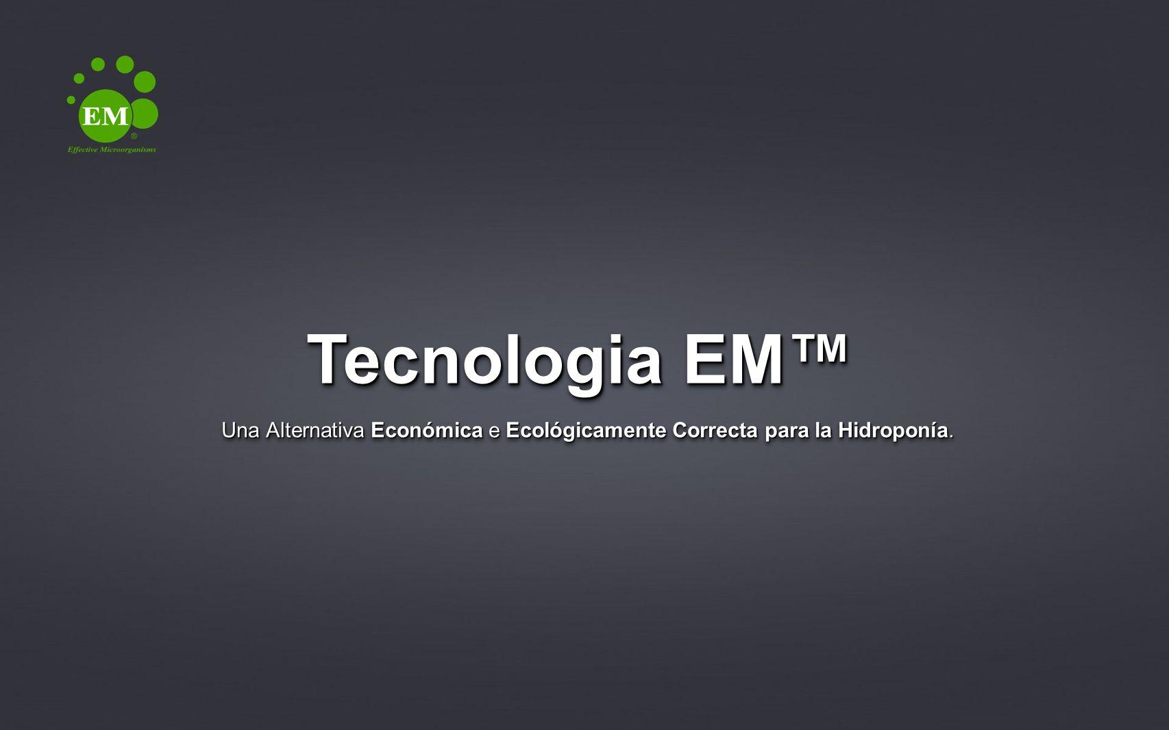 Tecnologia EM™ Una Alternativa Económica e Ecológicamente Correcta para la Hidroponía.