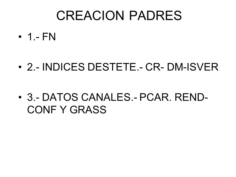 CREACION PADRES 1.- FN 2.- INDICES DESTETE.- CR- DM-ISVER