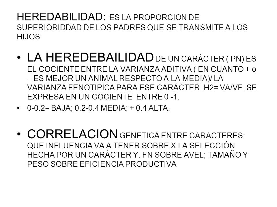 HEREDABILIDAD: ES LA PROPORCION DE SUPERIORIDDAD DE LOS PADRES QUE SE TRANSMITE A LOS HIJOS