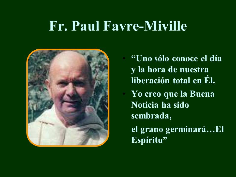 Fr. Paul Favre-Miville Uno sólo conoce el día y la hora de nuestra liberación total en Él. Yo creo que la Buena Noticia ha sido sembrada,