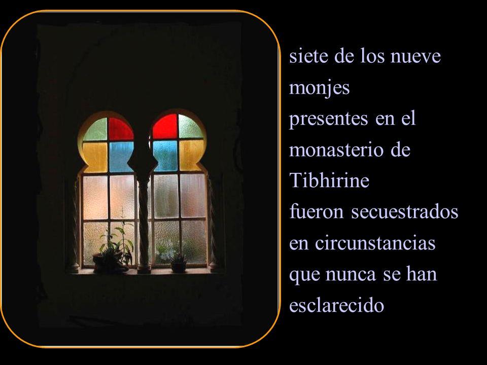 siete de los nueve monjes. presentes en el. monasterio de. Tibhirine. fueron secuestrados. en circunstancias.