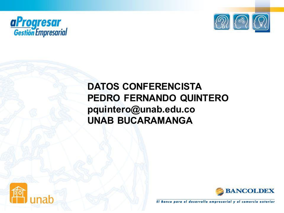 DATOS CONFERENCISTA PEDRO FERNANDO QUINTERO pquintero@unab.edu.co UNAB BUCARAMANGA