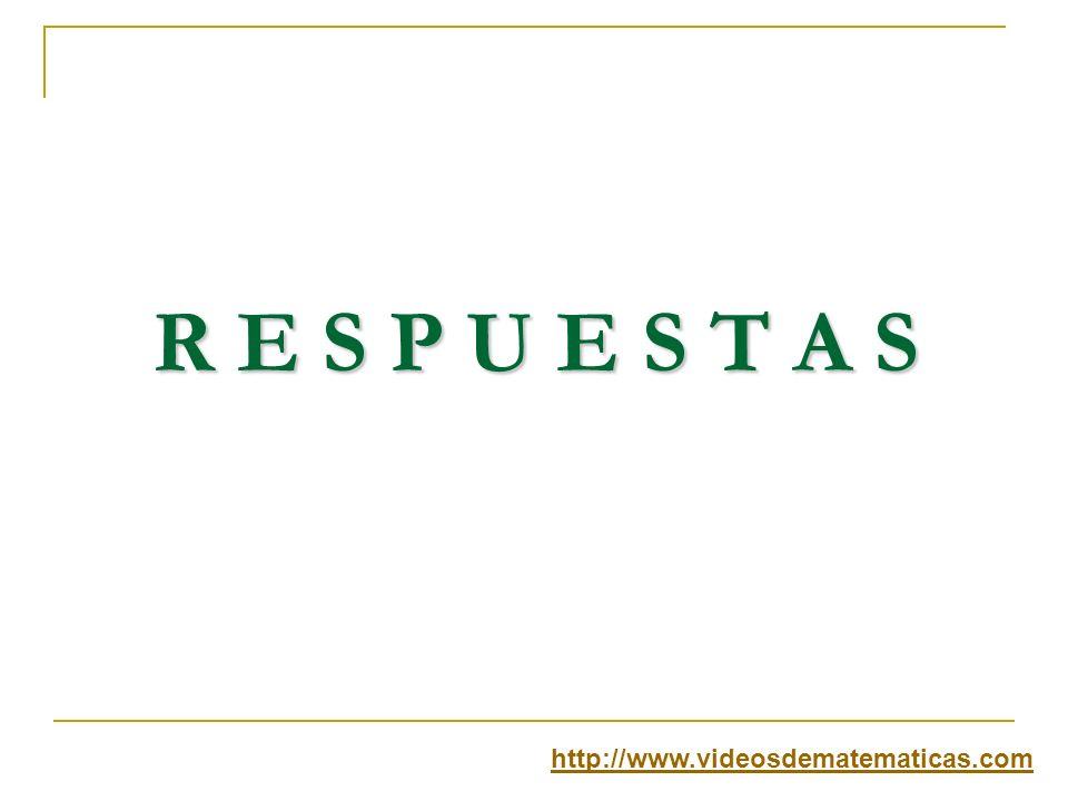 R E S P U E S T A S http://www.videosdematematicas.com