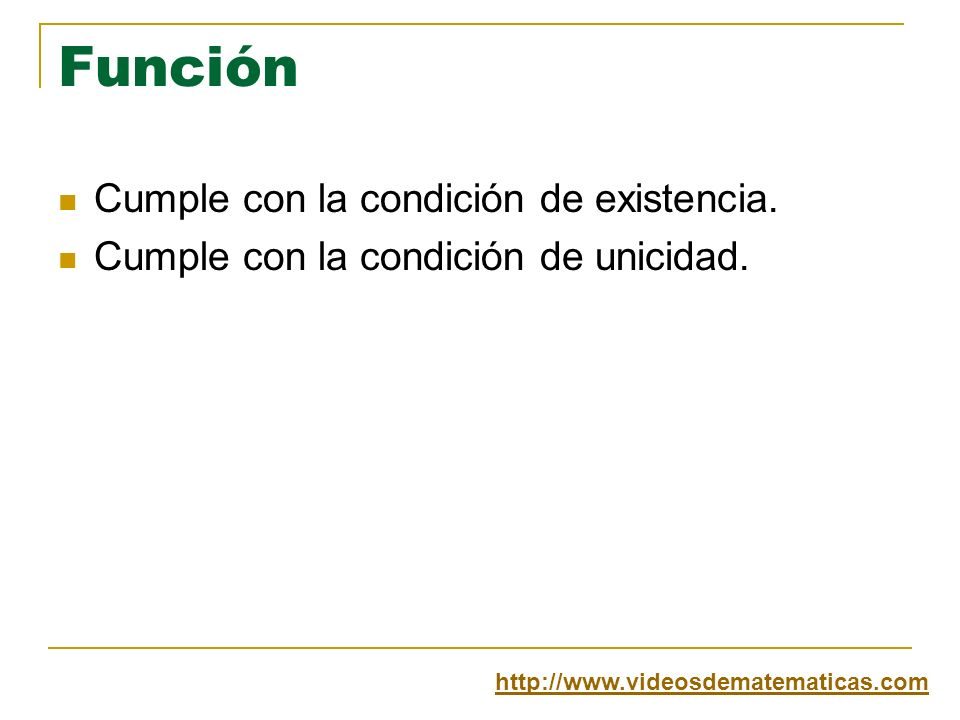 Función Cumple con la condición de existencia.