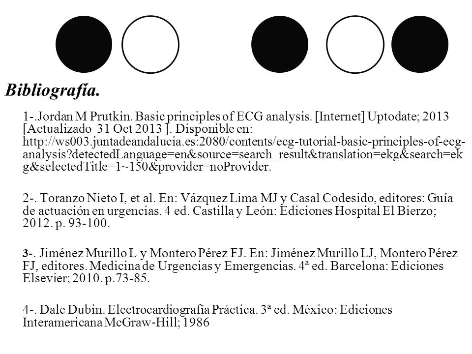 Bibliografía. 1-. Jordan M Prutkin. Basic principles of ECG analysis