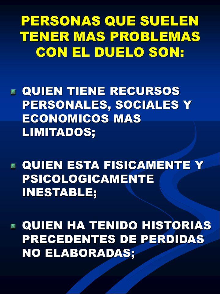 PERSONAS QUE SUELEN TENER MAS PROBLEMAS CON EL DUELO SON: